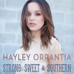 "HAYLEY ORRANTIA; ""STRONG, SWEET & SOUTHERN"""